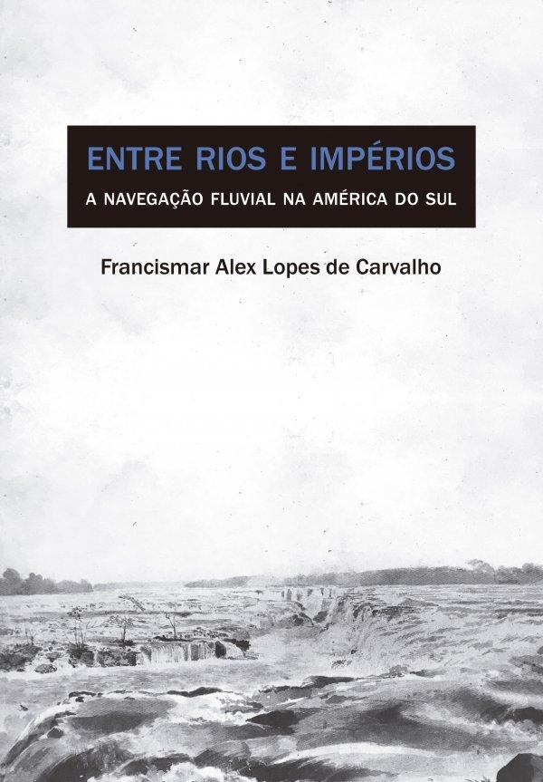 ENTRE RIOS E IMPÉRIOS ? A NAVEGAÇÃO FLUVIAL NA AMÉRICA DO SUL