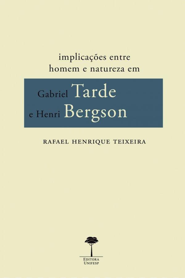 IMPLICACOES ENTRE HOMEM E NATUREZA EM GABRIEL TARDE E HENRI BERGSON